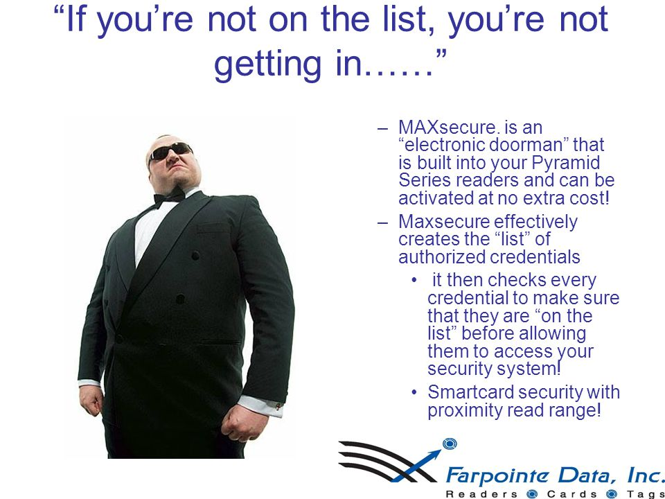 """If you're not on the list, you're not getting in……"" –M–MAXsecure. is an ""electronic doorman"" that is built into your Pyramid Series readers and can b"