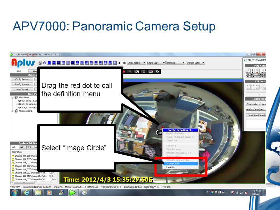 APV7000: Panoramic Camera Setup Drag the red dot to call the definition menu Select Image Circle