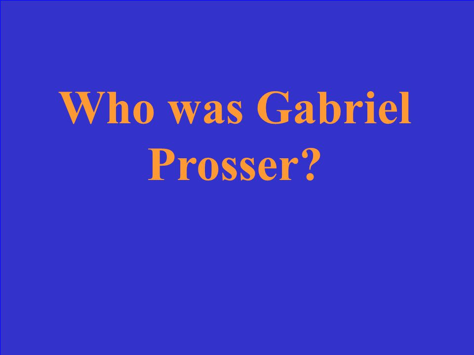 Denmark Vesey, Nat Turner, or Gabriel Prosser