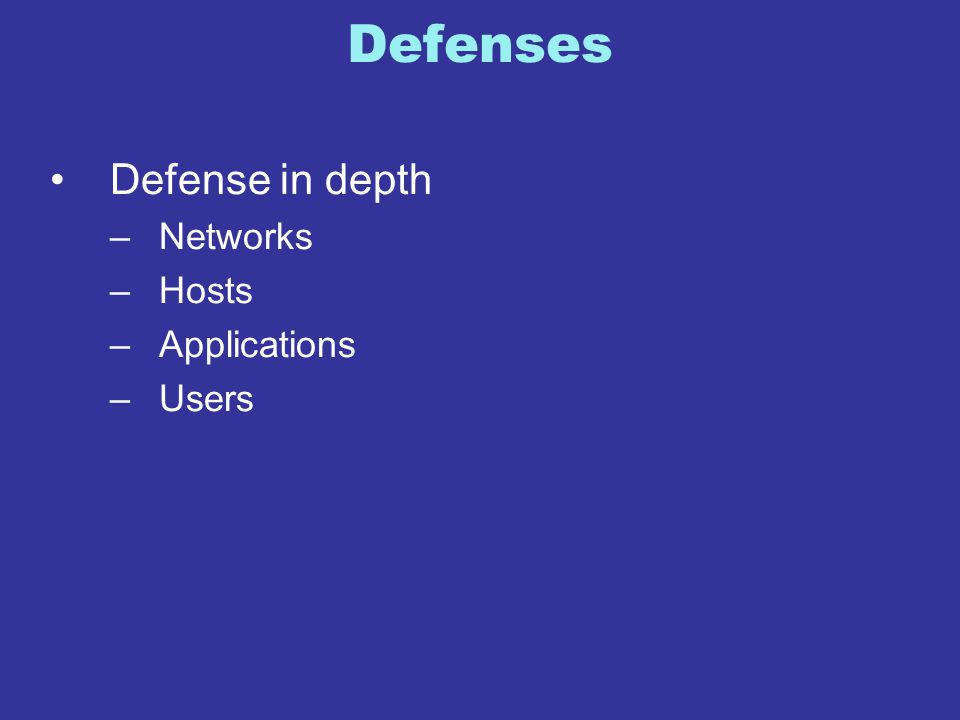 Defenses Defense in depth –Networks –Hosts –Applications –Users