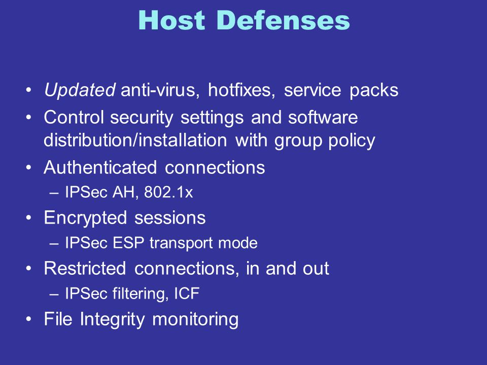Host Defenses Updated anti-virus, hotfixes, service packs Control security settings and software distribution/installation with group policy Authentic