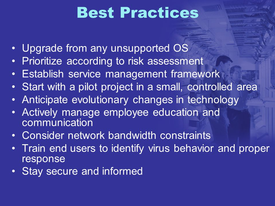 Best Practices Upgrade from any unsupported OS Prioritize according to risk assessment Establish service management framework Start with a pilot proje
