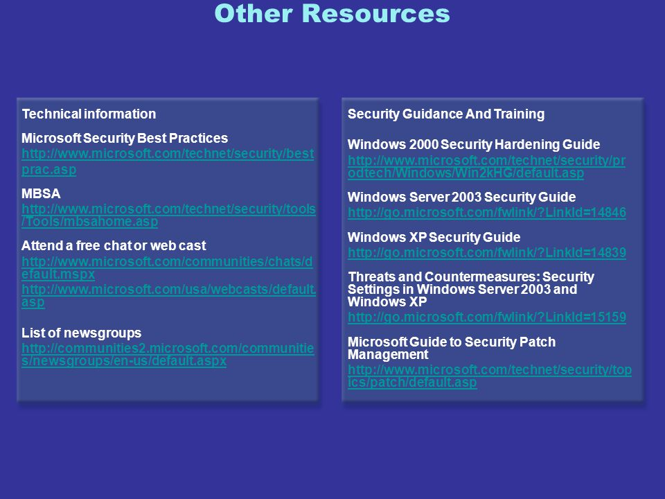Other Resources Technical information Microsoft Security Best Practices http://www.microsoft.com/technet/security/best prac.asp MBSA http://www.micros