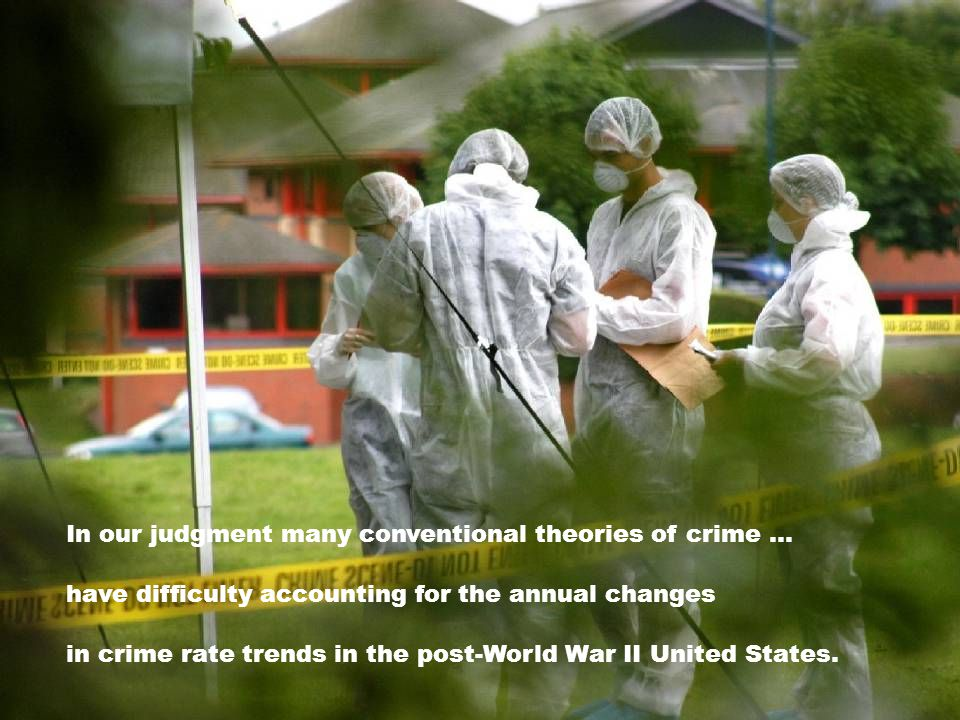 In our judgment many conventional theories of crime … have difficulty accounting for the annual changes in crime rate trends in the post-World War II United States.