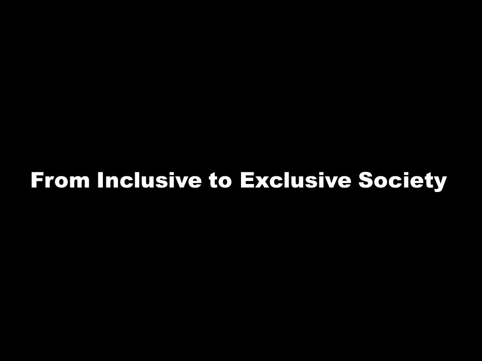 From Inclusive to Exclusive Society