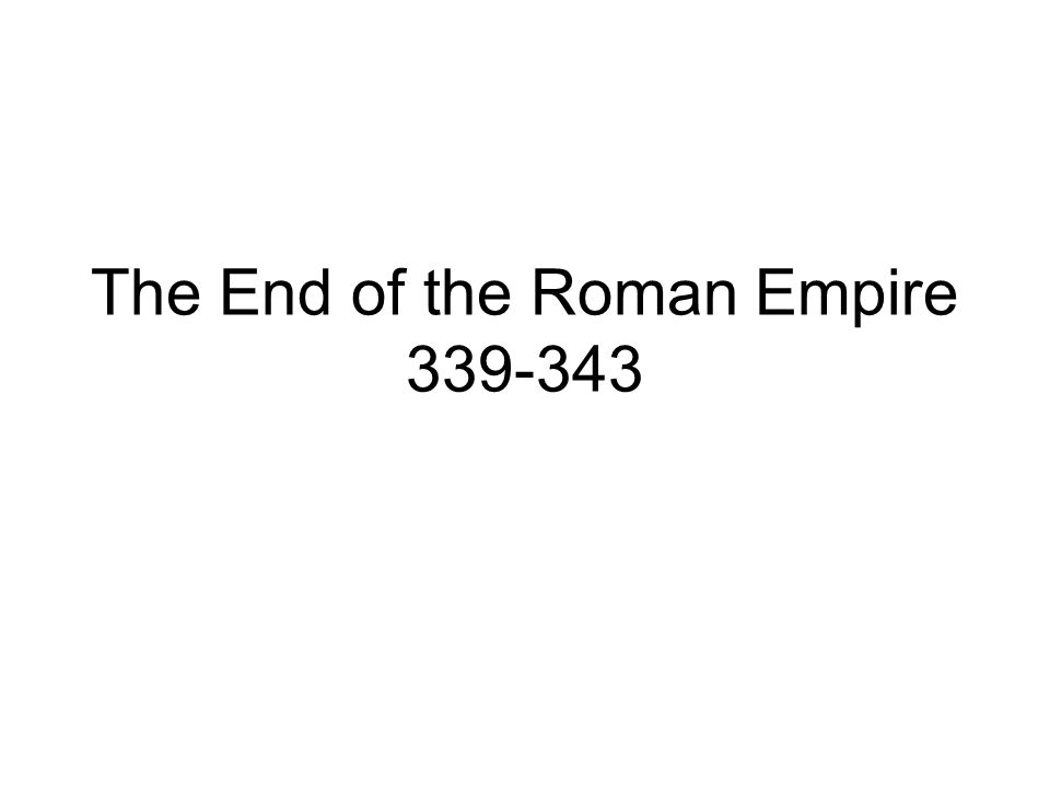 The End of the Roman Empire 339-343