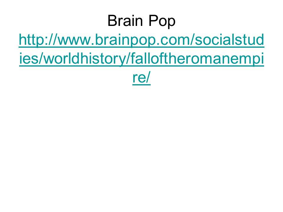 Brain Pop http://www.brainpop.com/socialstud ies/worldhistory/falloftheromanempi re/ http://www.brainpop.com/socialstud ies/worldhistory/falloftheromanempi re/