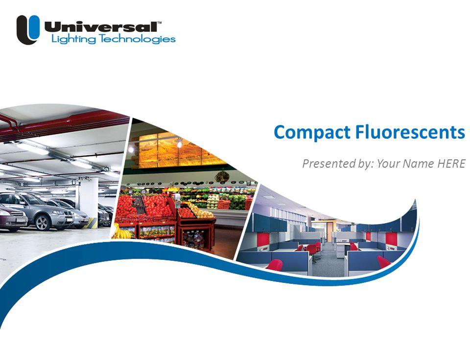 | 2 Universal Lighting Technologies Fluorescent vs.