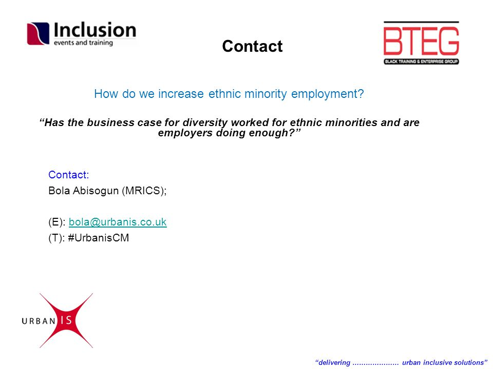 "How do we increase ethnic minority employment? ""Has the business case for diversity worked for ethnic minorities and are employers doing enough?"" Cont"