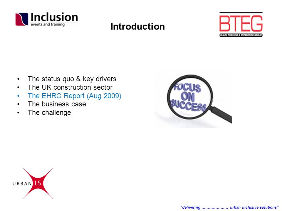 "The status quo & key drivers The UK construction sector The EHRC Report (Aug 2009) The business case The challenge Introduction ""delivering ………………… ur"