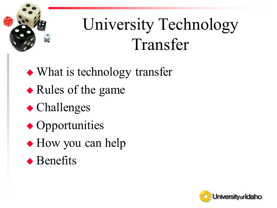 University Technology Transfer u What is technology transfer u Rules of the game u Challenges u Opportunities u How you can help u Benefits