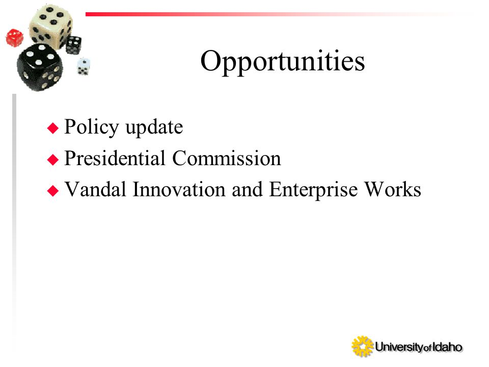 Opportunities u Policy update u Presidential Commission u Vandal Innovation and Enterprise Works