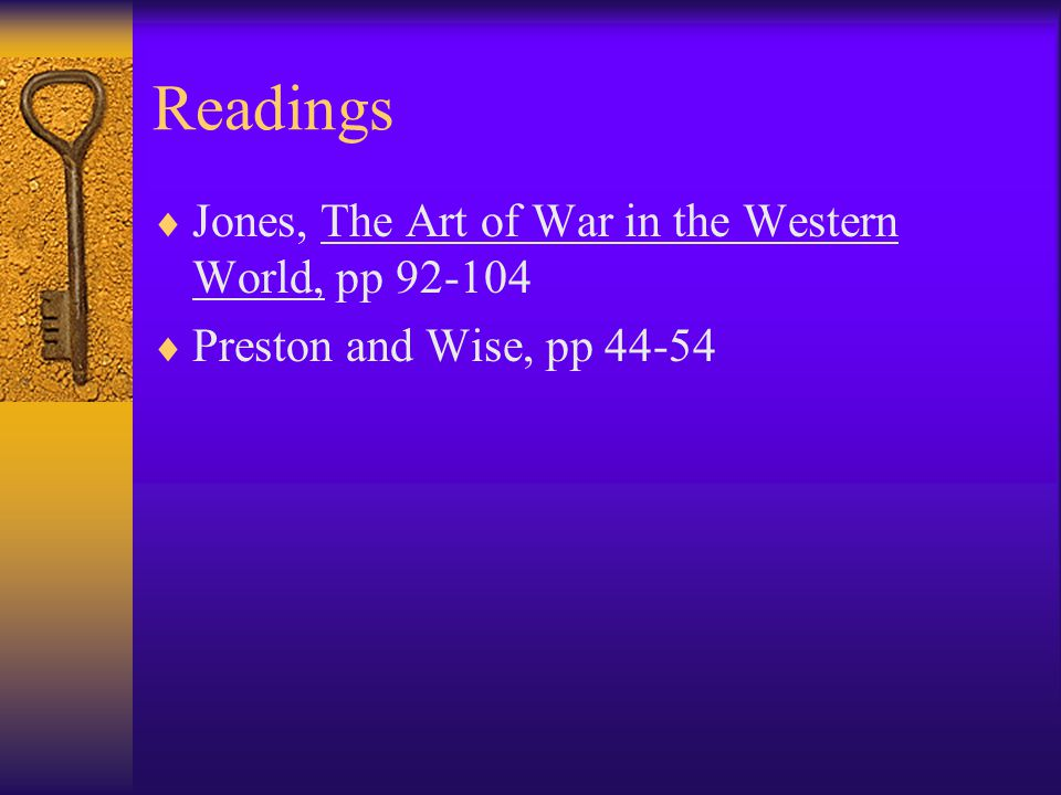 Readings  Jones, The Art of War in the Western World, pp 92-104  Preston and Wise, pp 44-54