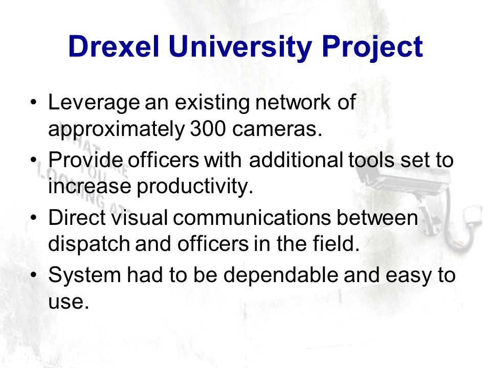 Drexel University Project Leverage an existing network of approximately 300 cameras.