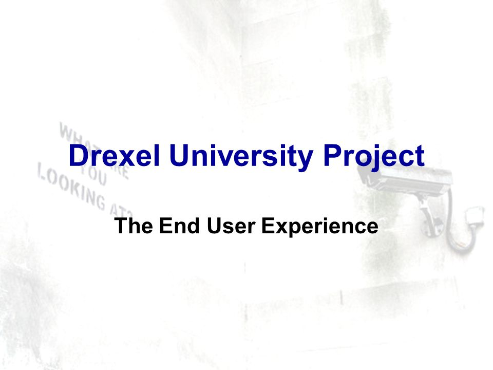 Drexel University Project The End User Experience