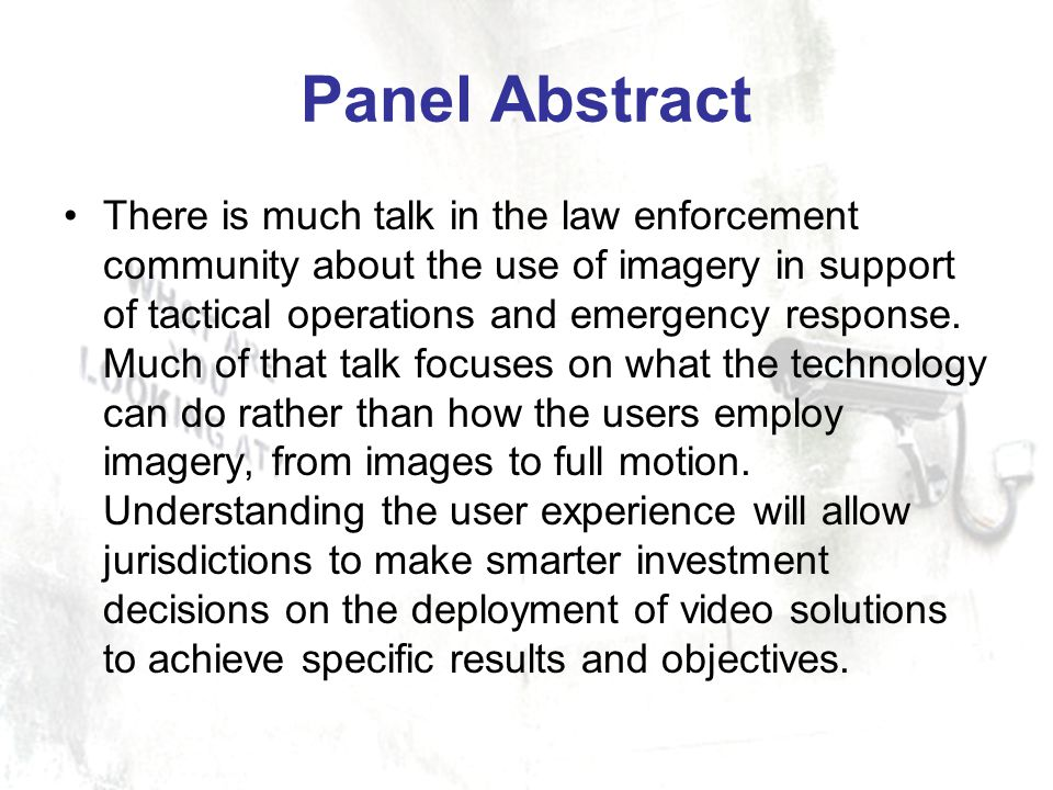 Panel Abstract There is much talk in the law enforcement community about the use of imagery in support of tactical operations and emergency response.