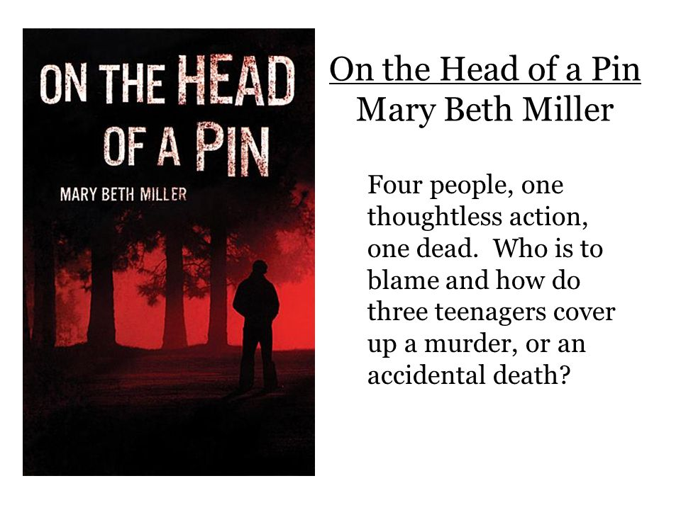 On the Head of a Pin Mary Beth Miller Four people, one thoughtless action, one dead.