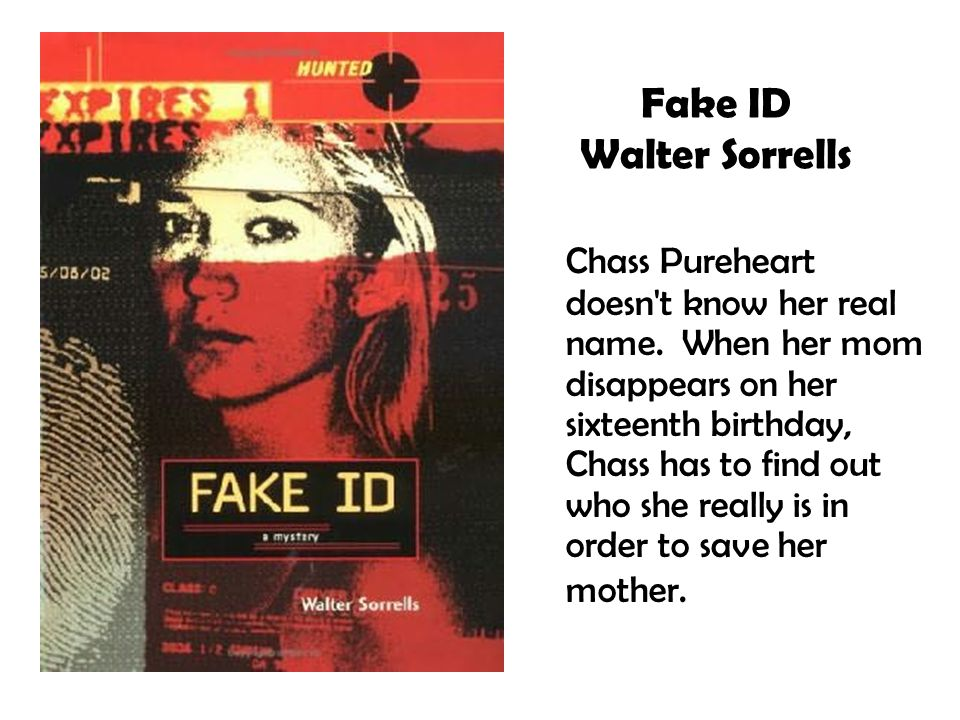 Fake ID Walter Sorrells Chass Pureheart doesn't know her real name. When her mom disappears on her sixteenth birthday, Chass has to find out who she r