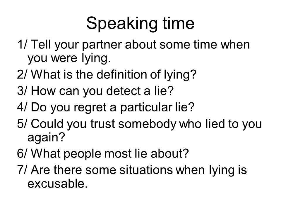 Speaking time 1/ Tell your partner about some time when you were lying.