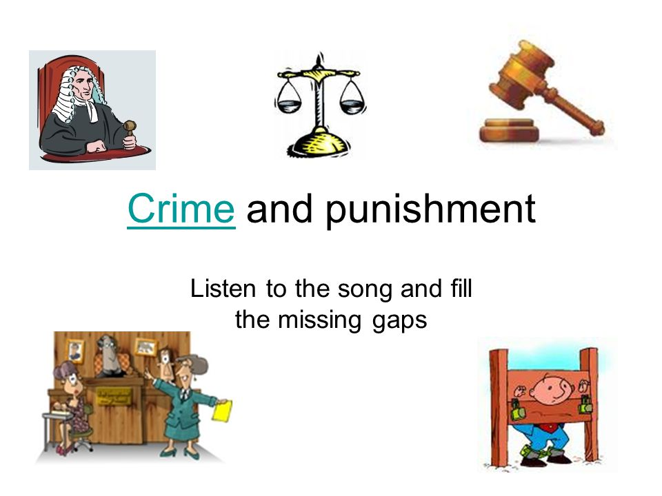 CrimeCrime and punishment Listen to the song and fill the missing gaps
