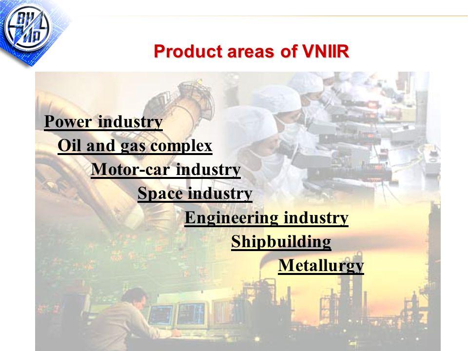 10 Product areas of VNIIR Power industry Oil and gas complex Motor-car industry Space industry Engineering industry Shipbuilding Metallurgy