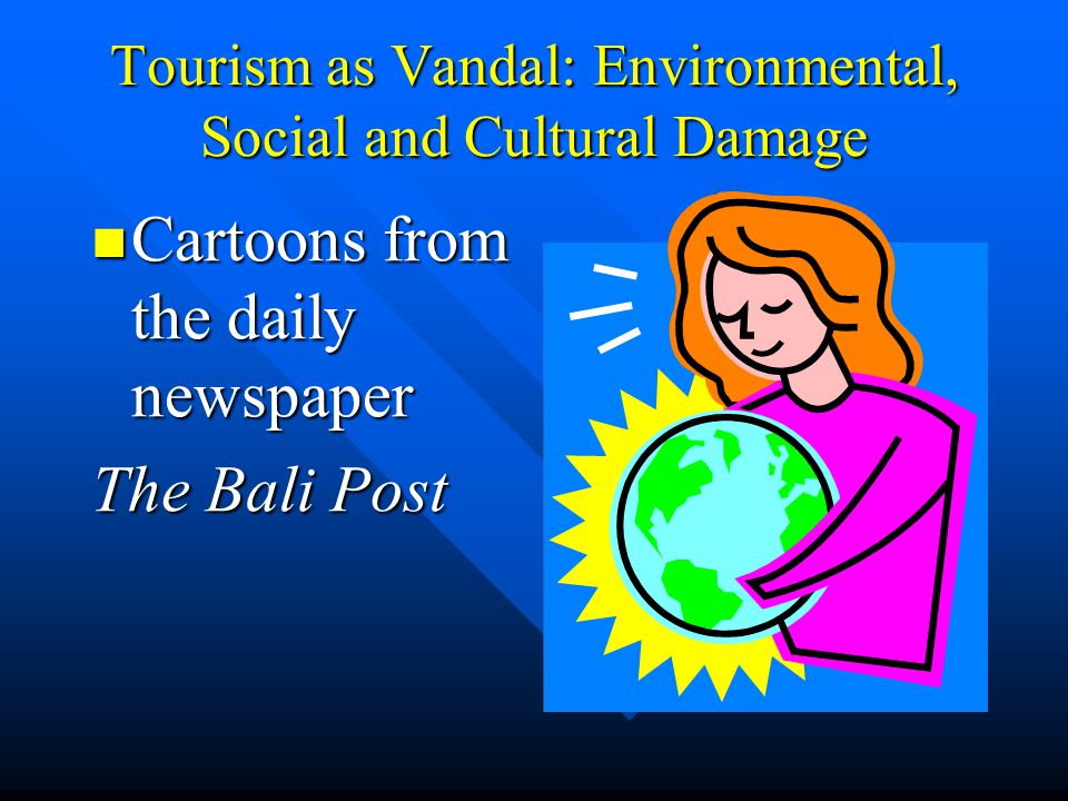 Tourism as Vandal: Environmental, Social and Cultural Damage Cartoons from the daily newspaper Cartoons from the daily newspaper The Bali Post