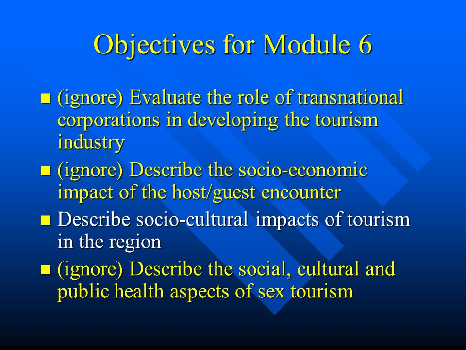 Objectives for Module 6 (ignore) Evaluate the role of transnational corporations in developing the tourism industry (ignore) Evaluate the role of tran