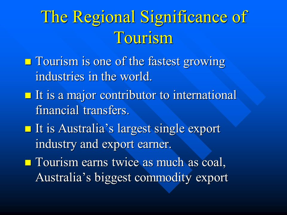 The Regional Significance of Tourism Tourism is one of the fastest growing industries in the world. Tourism is one of the fastest growing industries i