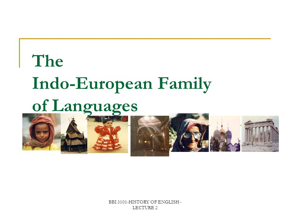 BBI 3101-HISTORY OF ENGLISH - LECTURE 2 The Indo-European Family of Languages