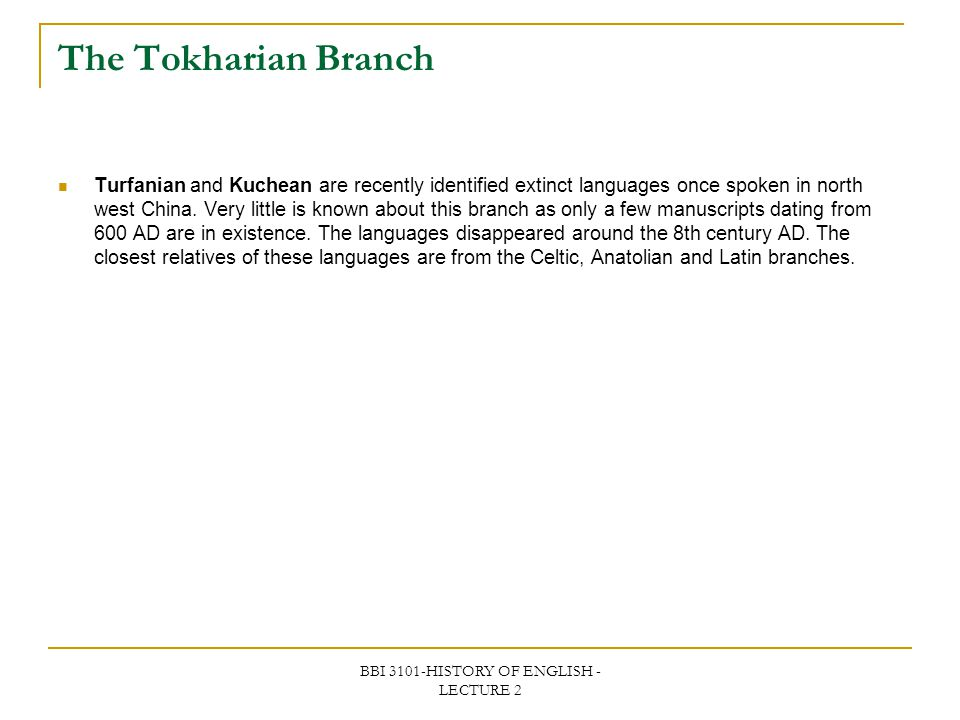 BBI 3101-HISTORY OF ENGLISH - LECTURE 2 The Tokharian Branch Turfanian and Kuchean are recently identified extinct languages once spoken in north west