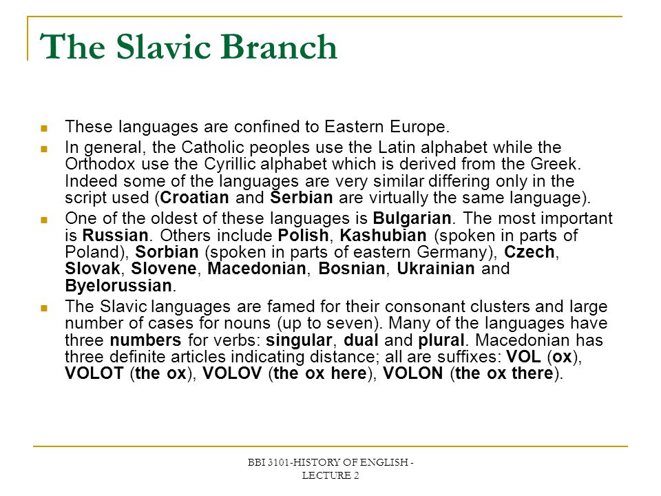 BBI 3101-HISTORY OF ENGLISH - LECTURE 2 The Slavic Branch These languages are confined to Eastern Europe. In general, the Catholic peoples use the Lat