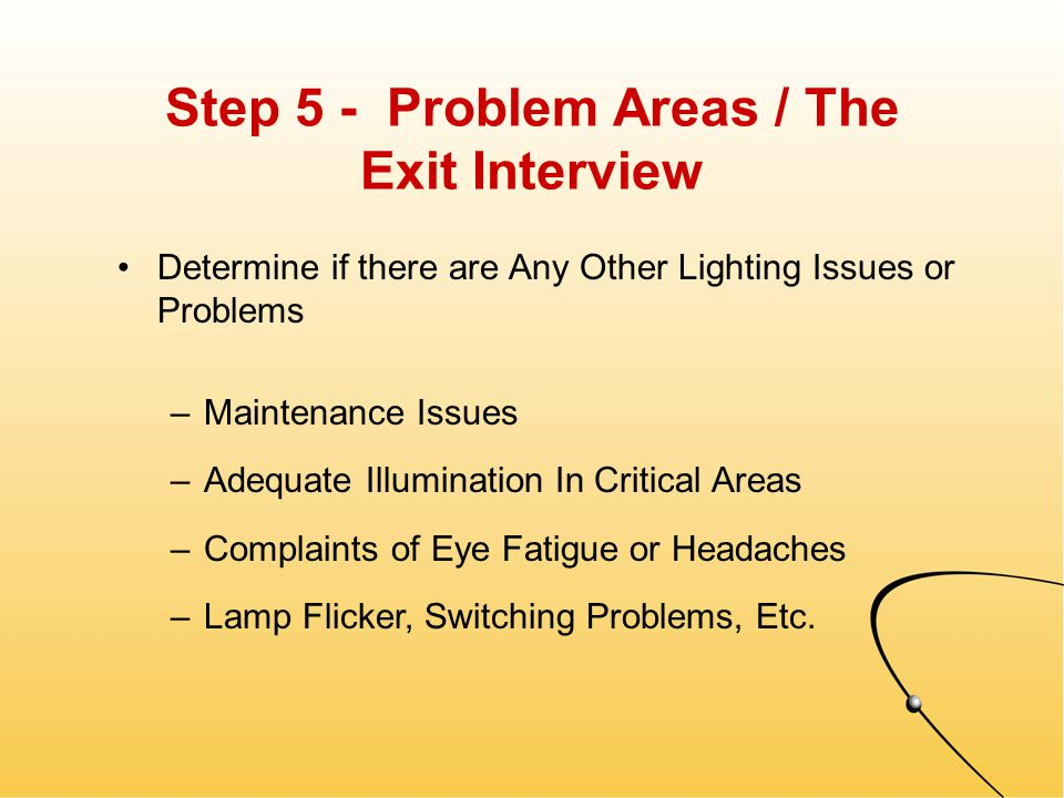 Step 4 - Controls / Switching Specific Information Determine Control Methods & Strategies –Is there a central Energy Management System controlling the Lighting.