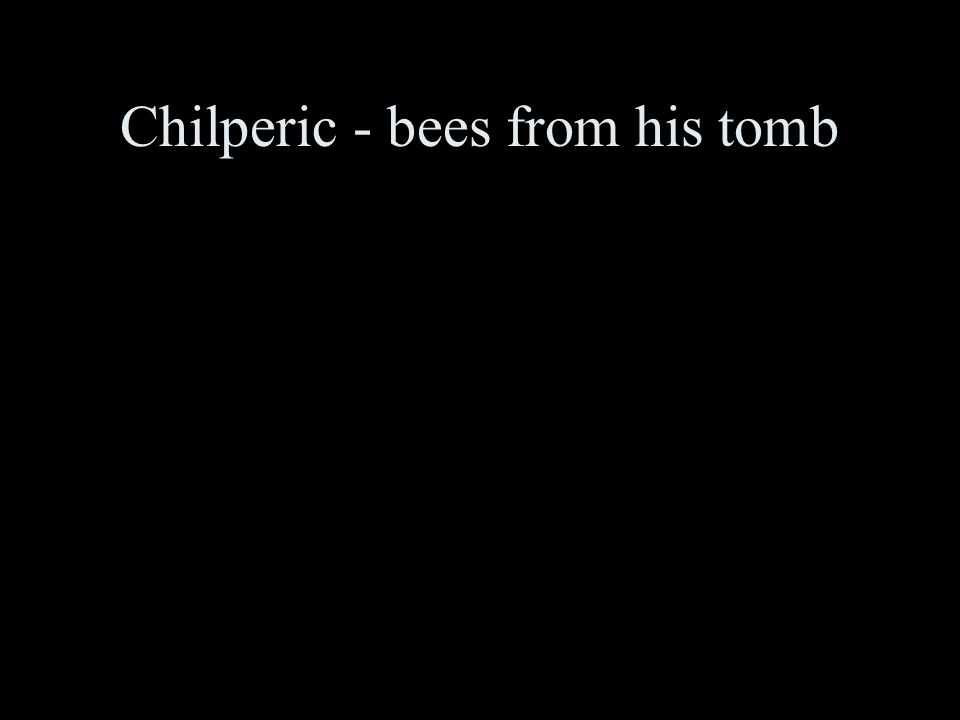 Chilperic - bees from his tomb