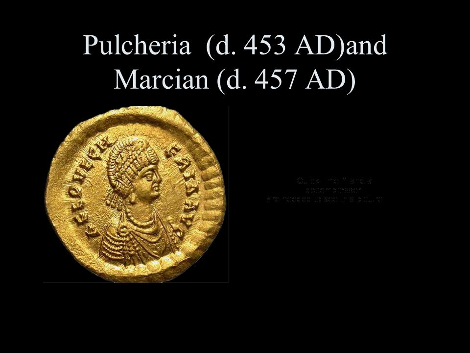 Pulcheria (d. 453 AD)and Marcian (d. 457 AD)