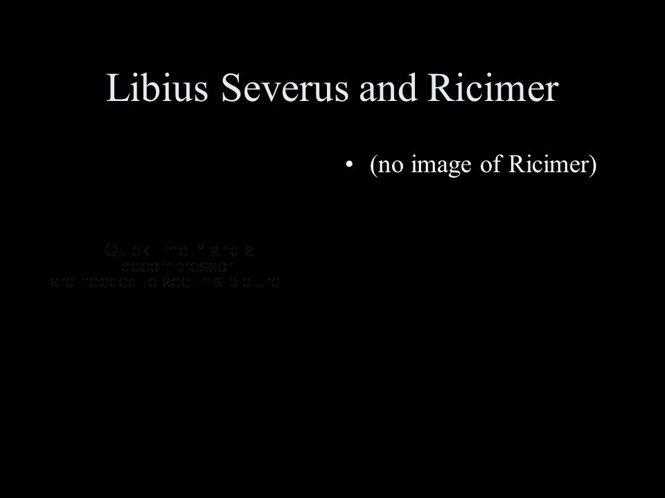 Libius Severus and Ricimer (no image of Ricimer)