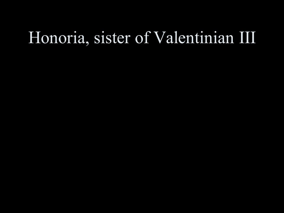 Honoria, sister of Valentinian III
