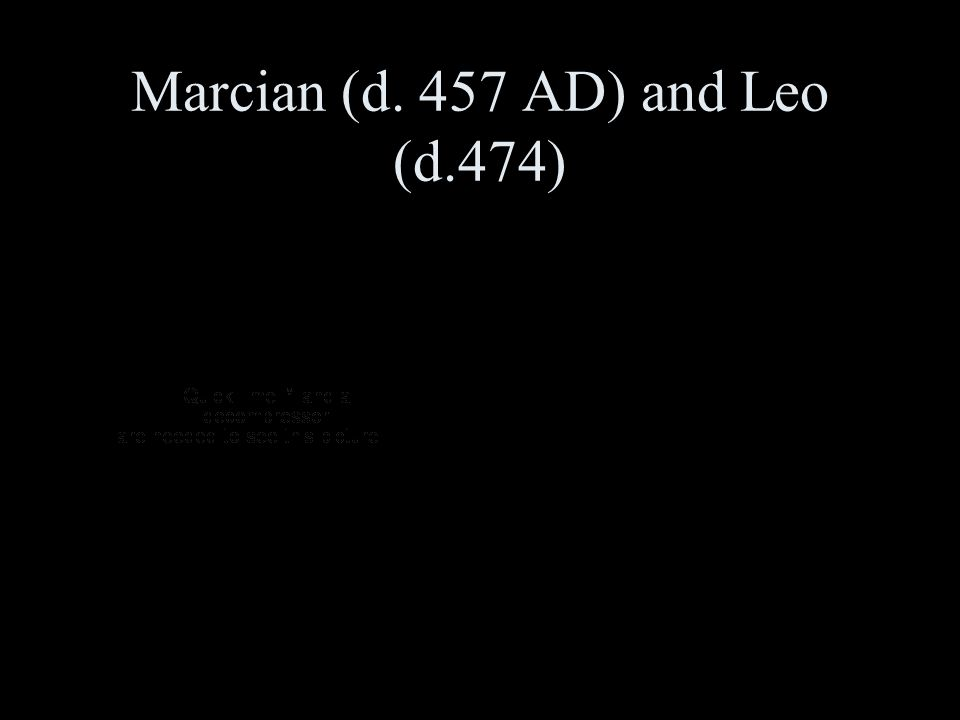 Marcian (d. 457 AD) and Leo (d.474)