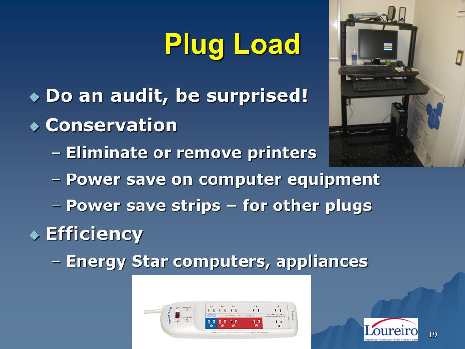 Plug Load  Do an audit, be surprised.
