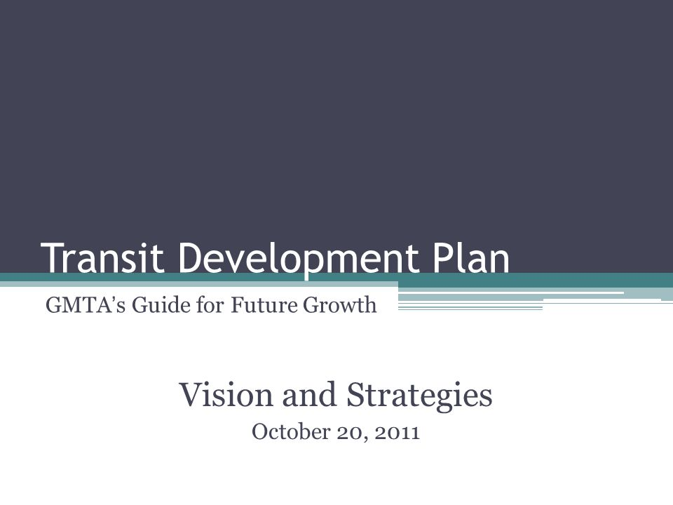 Transit Development Plan GMTA's Guide for Future Growth Vision and Strategies October 20, 2011