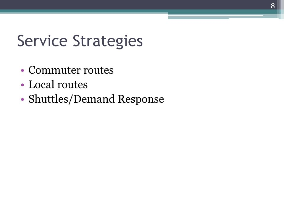 Service Strategies Commuter routes Local routes Shuttles/Demand Response 8