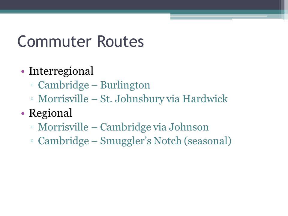 Commuter Routes Interregional ▫Cambridge – Burlington ▫Morrisville – St.