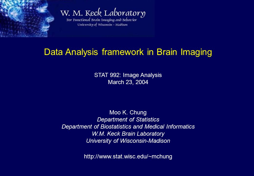 Data Analysis framework in Brain Imaging STAT 992: Image Analysis March 23, 2004 Moo K. Chung Department of Statistics Department of Biostatistics and