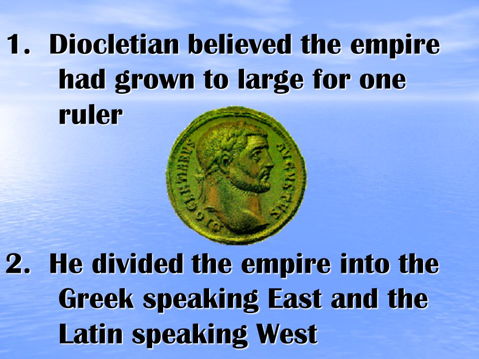 1. Diocletian believed the empire had grown to large for one ruler 2.