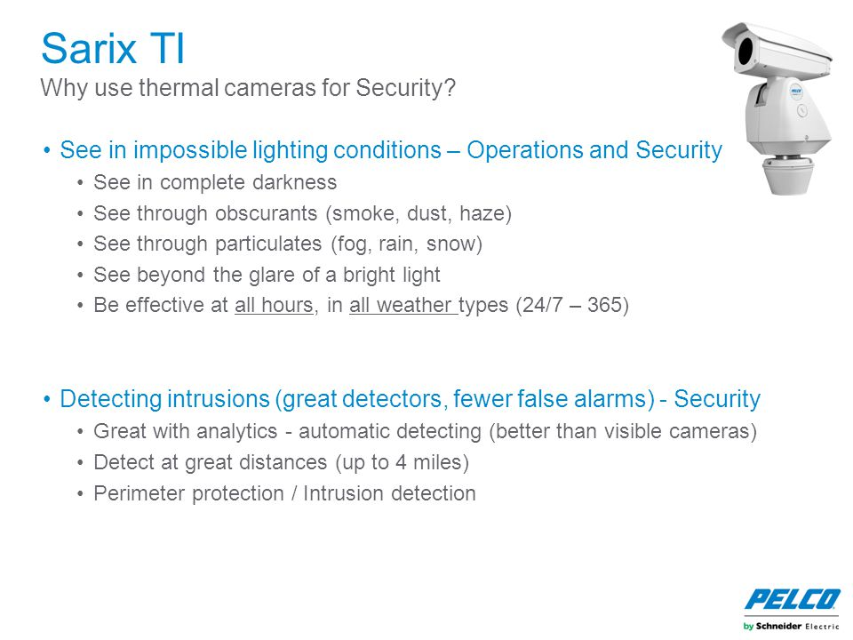 Sarix TI Why use thermal cameras for Security? See in impossible lighting conditions – Operations and Security See in complete darkness See through ob