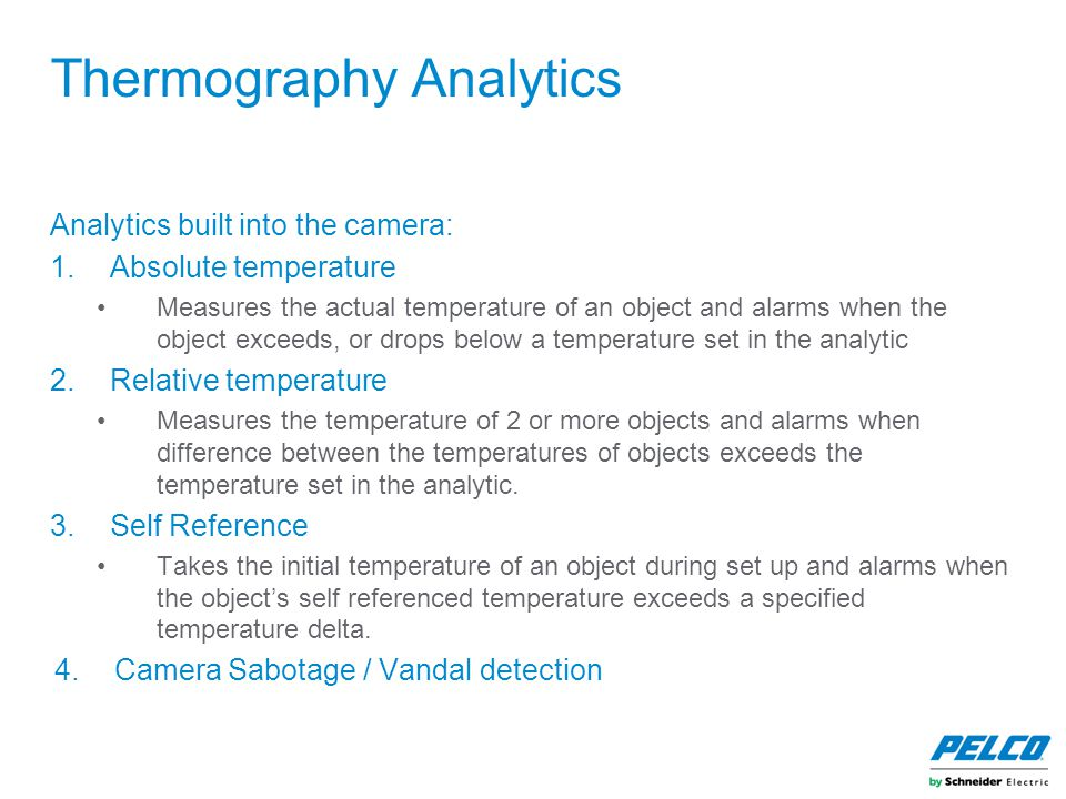Thermography Analytics Analytics built into the camera: 1.Absolute temperature Measures the actual temperature of an object and alarms when the object