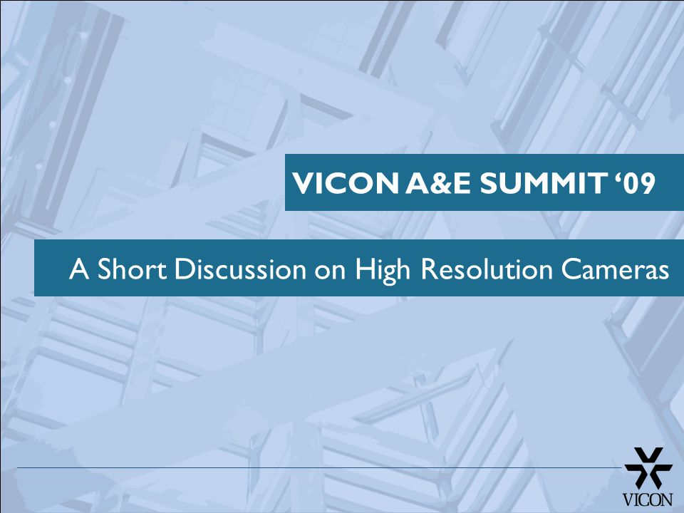 A Short Discussion on High Resolution Cameras VICON A&E SUMMIT '09