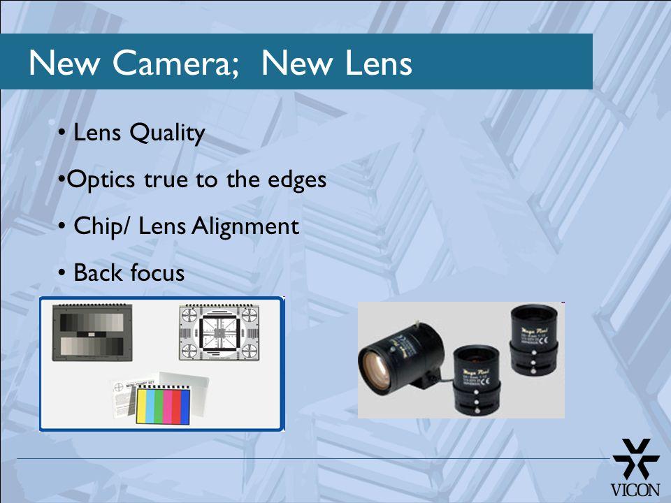 New Camera; New Lens Lens Quality Optics true to the edges Chip/ Lens Alignment Back focus