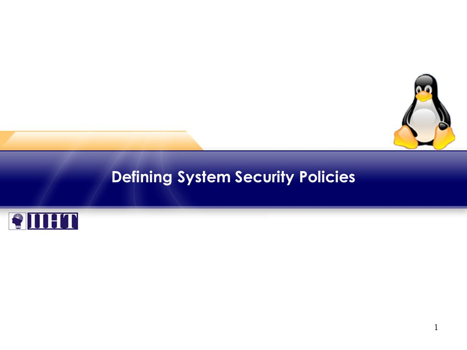 2 Module - Defining System Security Policies ♦ Overview An important aspect of Network management is to protect your system from external and internal attack from malicious elements.