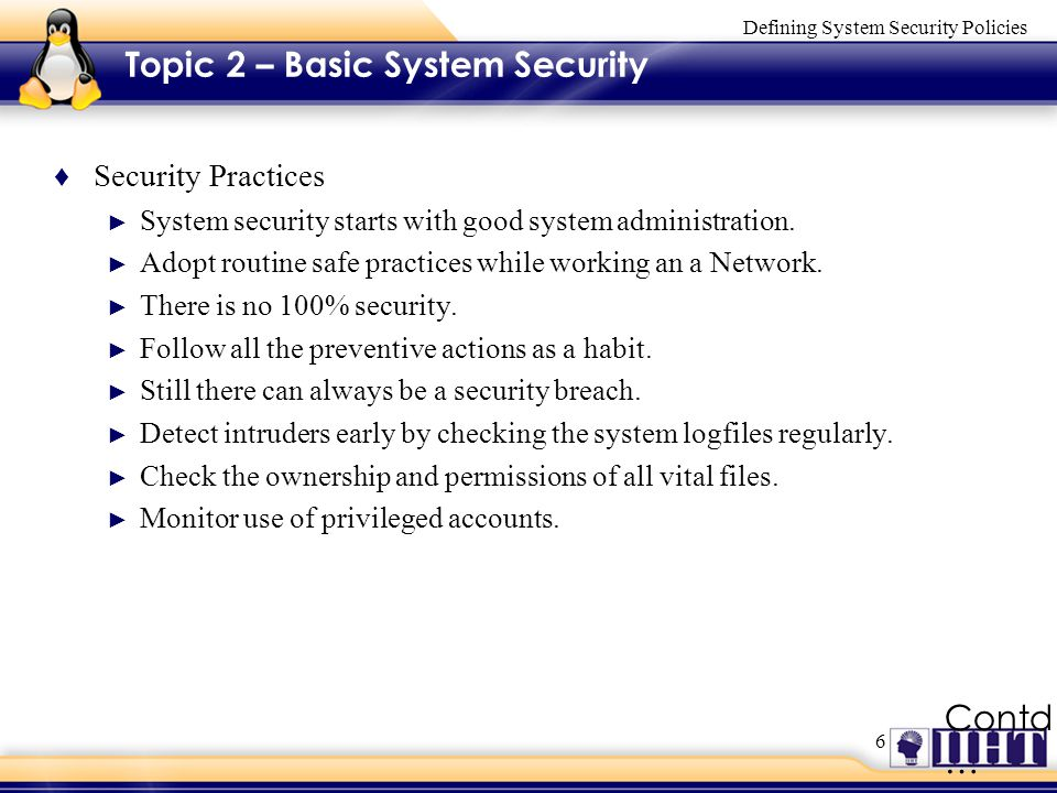 6 Defining System Security Policies Topic 2 – Basic System Security ♦ Security Practices ► System security starts with good system administration.