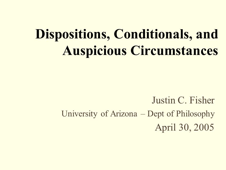 Dispositions, Conditionals, and Auspicious Circumstances Justin C.